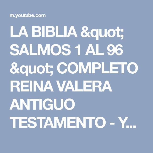"LA BIBLIA "" SALMOS 1 AL 96 "" COMPLETO REINA VALERA ANTIGUO TESTAMENTO - YouTube"