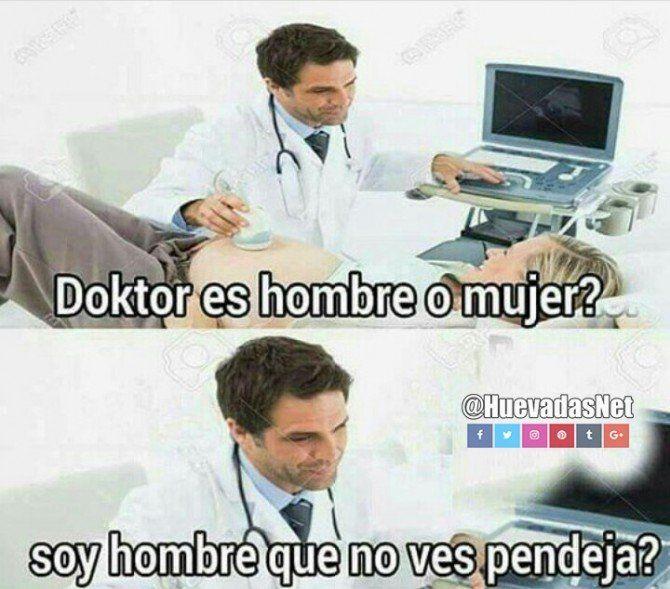 <p>- Doktor, es hombre o mujer?</p> <p>- Soy hombre que no ves pendeja?</p>