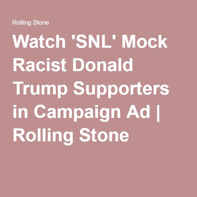 Watch 'SNL' Mock Racist Donald Trump Supporters in Campaign Ad | Rolling Stone