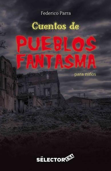 Cuentos de pueblos fantasmas/ Ghost town stories: Terror en poblaciones enteras/ Terror shakes entire populations