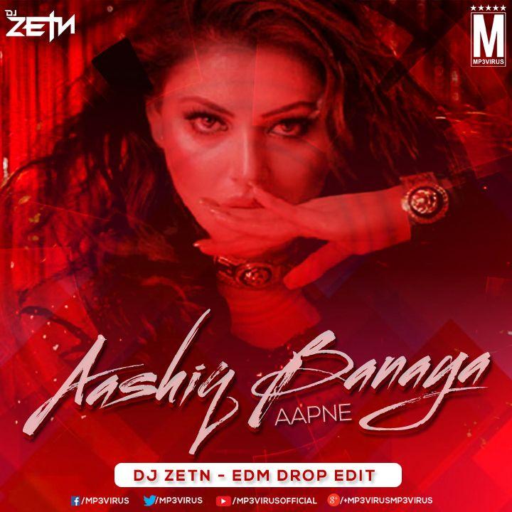 Aashiq Banaya Aapne (EDM Drop Edit) DJ Zetn Download Now