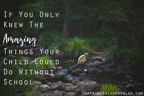 If You Only Knew The Amazing Things Your Child Could Do Without School