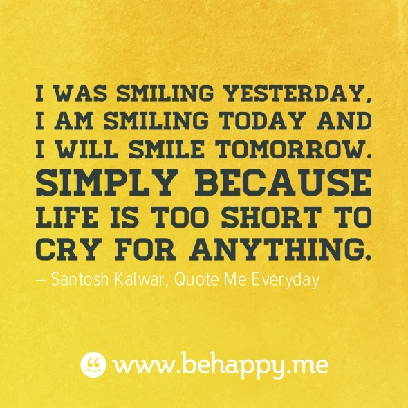 Life is too short to be sad.Life Motto, Smile Today, Inspiration, Quotes, Happy, Smile Yesterday, Shorts, Smile Tomorrow, Cry