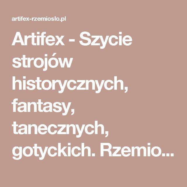 Artifex - Szycie strojów historycznych, fantasy, tanecznych, gotyckich. Rzemiosło historyczne - kostiumy, namioty.