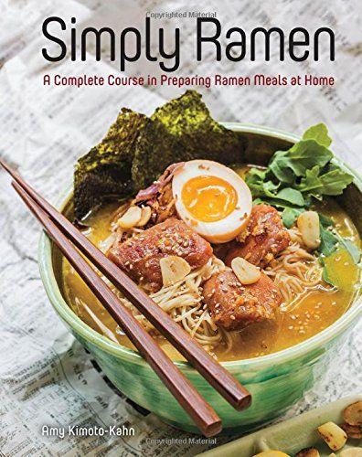 Simply Ramen: A Complete Course in Preparing Ramen Meals ...