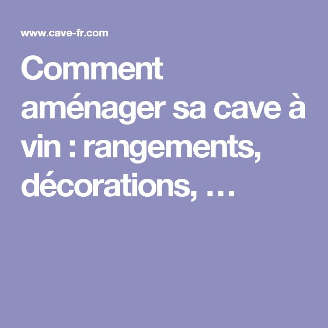 17 meilleures id es propos de am nagement cave vin sur pinterest caves vin cave vin for Amenager sa cave