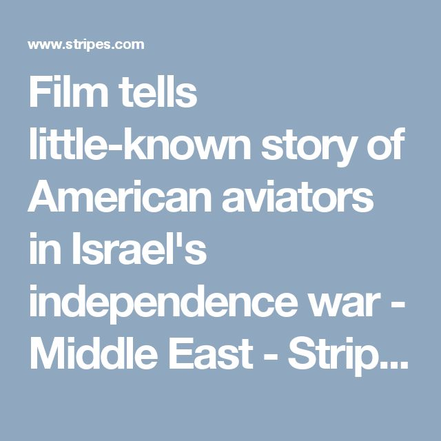 Film tells little-known story of American aviators in Israel's independence war - Middle East - Stripes