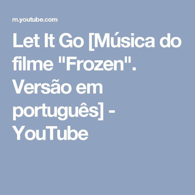 """Let It Go [Música do filme """"Frozen"""". Versão em português] - YouTube"""