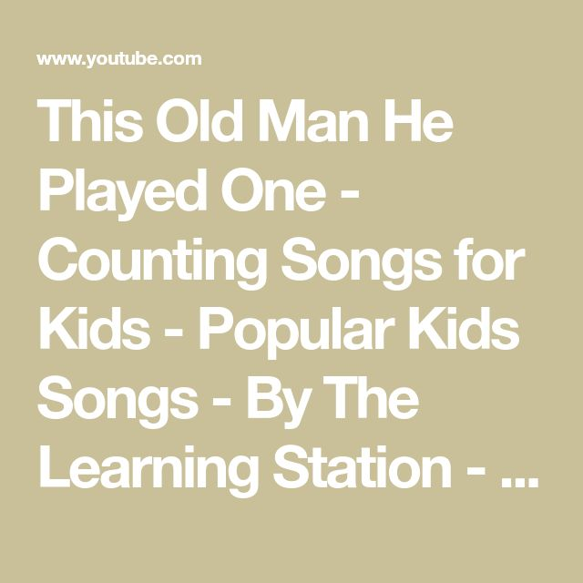 This Old Man He Played One - Counting Songs for Kids - Popular Kids Songs - By The Learning Station - YouTube