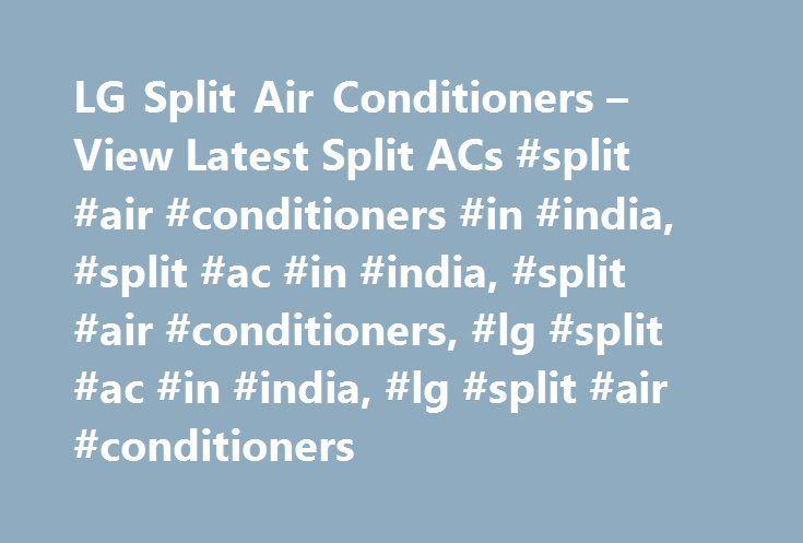 LG Split Air Conditioners – View Latest Split ACs #split #air #conditioners #in #india, #split #ac #in #india, #split #air #conditioners, #lg #split #ac #in #india, #lg #split #air #conditioners http://albuquerque.remmont.com/lg-split-air-conditioners-view-latest-split-acs-split-air-conditioners-in-india-split-ac-in-india-split-air-conditioners-lg-split-ac-in-india-lg-split-air-conditioners/  # LG Electronics India Pvt. Ltd,A Wing ( 3rd Floor )D-3. District Center Saket,New Delhi -110017…