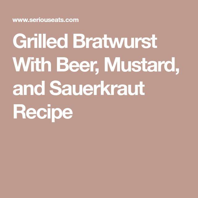 Grilled Bratwurst With Beer, Mustard, and Sauerkraut Recipe