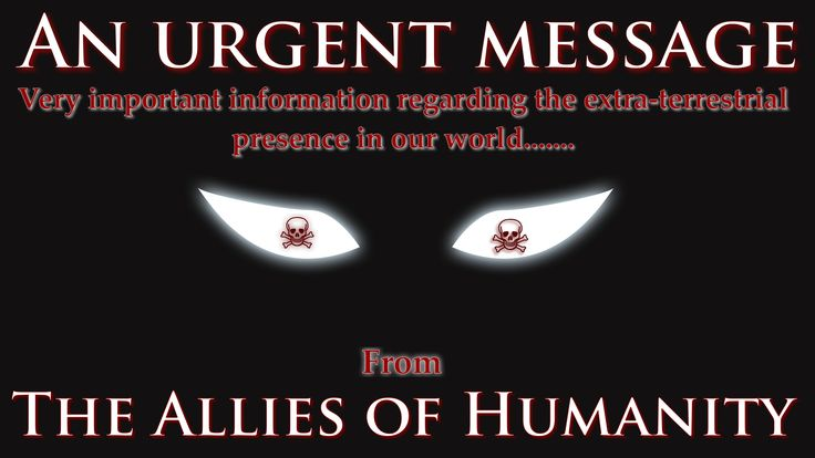 Educate yourself about the Alien intervention, please follow the following links for more information....  http://alliesofhumanity.org/the-allies-of-humanity-revealing-the-extraterrestrial-intervention-and-teaching-humanity-about-life-in-the-universe/  http://www.newmessage.org/who-are-the-allies-of-humanity  http://www.newmessage.org/wiki/The_Intervention  http://www.newmessage.org/wiki/Extraterrestrial_Contact  http://www.newmessage.org/wiki/The_Greater_Darkness  www.NewMessage.org
