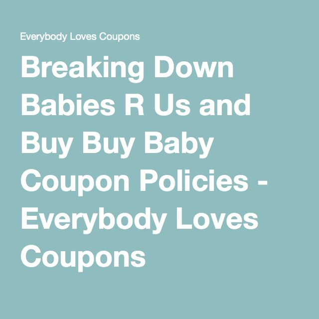 Breaking Down Babies R Us and Buy Buy Baby Coupon Policies - Everybody Loves Coupons