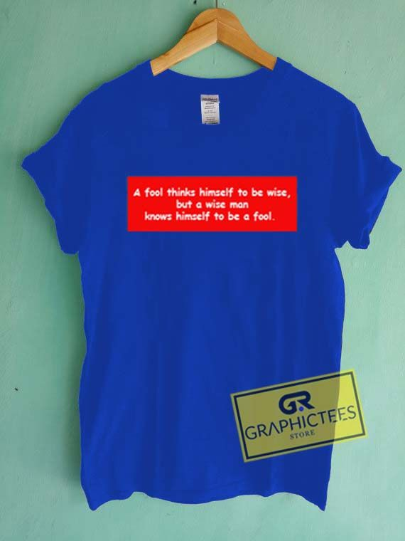 A Fool Thinks Himself To Be Wise Quotes Blue Graphic Tee shirts //Price: $13.50 //     #mens graphic tees