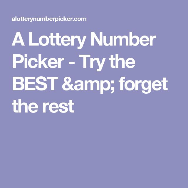A Lottery Number Picker - Try the BEST & forget the rest