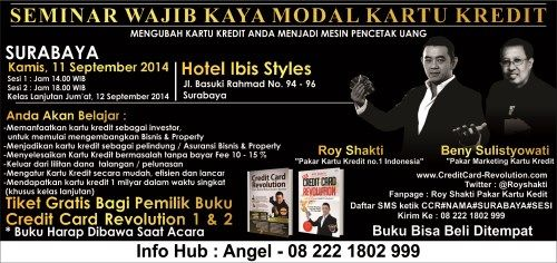 "Seminar Wajib Kaya Modal Kartu Kredit ""Mengubah Kartu Kredit and Menjadi Mesin Pencetak Uang"" Kamis, 11 September 2014 At Hotel Ibis Styles, Jl. Basuki Rahmad No. 94 – 96 Surabaya - Sesi 1 : 14.00 - Selesai - Sesi 2 : 18.00 – Selesai Kelas lanjutan Jum'at, 12 September 2014  http://eventsurabaya.net/seminar-wajib-kaya-modal-kartu-kredit/"
