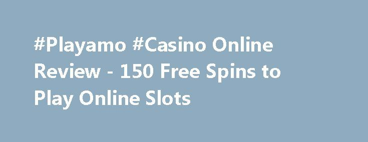 #Playamo #Casino Online Review - 150 Free Spins to Play Online Slots https://slots-money.com/playamo-casino-online-no-download  Get ready to play at modern Playamo casino online on computer or mobile device, getting the latest Bonus codes, promotions and winning the huge #money prizes