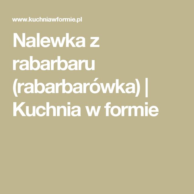 Nalewka z rabarbaru (rabarbarówka) | Kuchnia w formie
