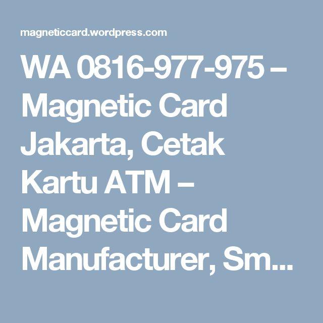 WA 0816-977-975 – Magnetic Card Jakarta, Cetak Kartu ATM – Magnetic Card Manufacturer, Smart Card Manufacturer Indonesia, Cetak Kartu Magnetik