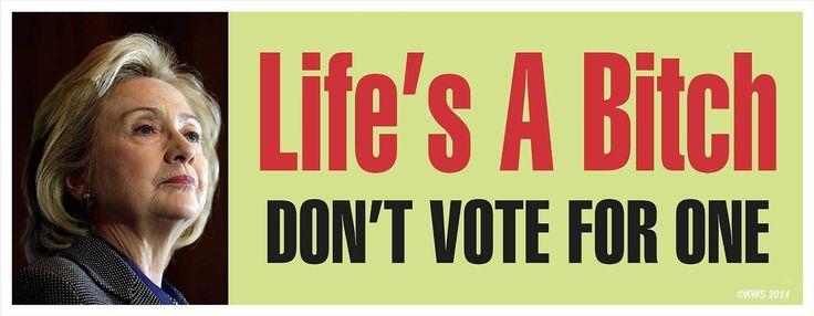 Amazon.com: Anti Hillary Political Bumper Sticker/ LIFE'S A B*TCH, DON'T VOTE FOR ONE: Automotive