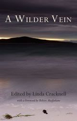 A Wilder Vein, edited by Linda Cracknell, an anthology of new literary non-fiction that focuses on the relationship between people and the wild places  of Britain and Ireland