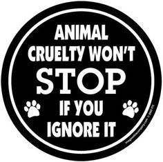 Please, report ALL animal abuse!