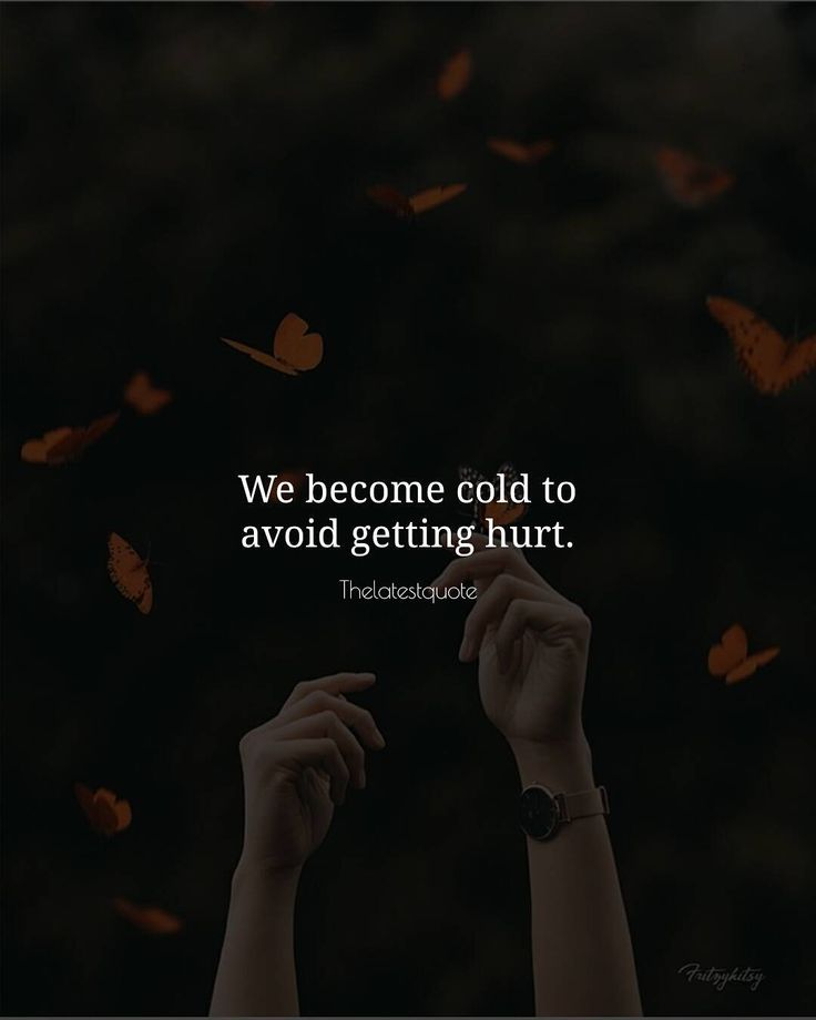 We become cold to avoid getting hurt. . @fritzykitsy . #thelatestquote #quotes