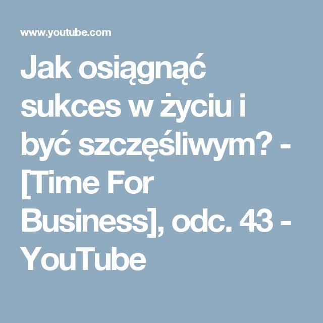 Jak osiągnąć sukces w życiu i być szczęśliwym? - [Time For Business], odc. 43 - YouTube