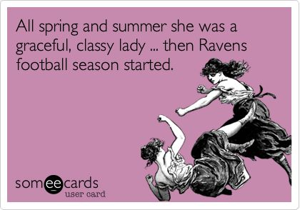 All spring and summer she was a graceful, classy lady ... then Ravens football season started.
