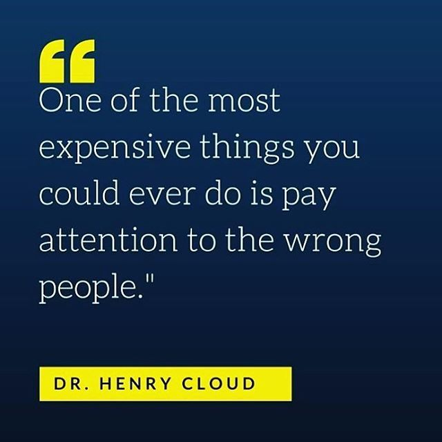 """One of the most expensive things you could ever do is pay attention to the wrong people."" - Dr. Henry Cloud Thank you @thedailydrcloud <3"
