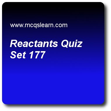 Reactants Quizzes: O level chemistry Quiz 177 Questions and Answers - Practice chemistry quizzes based questions and answers to study reactants quiz with answers. Practice MCQs to test learning on reactants, redox reactions, isotopes: number of neutrons, save energy: o level chemistry, electrolyte and non electrolyte quizzes. Online reactants worksheets has study guide as if reactants are cuco3 + h2so4, products will be, answer key with answers as cuso4, h2o, co2 and all of these to test..