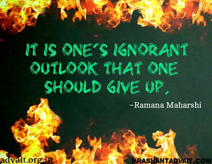 it is one's ignorant outlook that one should give up. ~ Ramana Maharshi  #ShriPrashant #ignorance #outlook #individual #life #awareness Read at:- prashantadvait.com Watch at:- www.youtube.com/c/ShriPrashant Website:-www.advait.org.in Facebook:- www.facebook.com/prashant.advait LinkedIn:- www.linkedin.com/in/prashantadvait Twitter:- https://twitter.com/Prashant_Advait