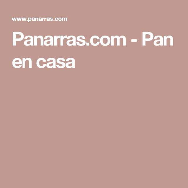 Panarras.com - Pan en casa