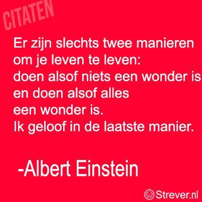 Er-zijn-slechts-twee-manieren-om-je-leven-te-leven-doen-alsof-niets-een-wonder-is,-en-doen-alsof-alles-een-wonder-is.-Ik-geloof-in-de-laatst...