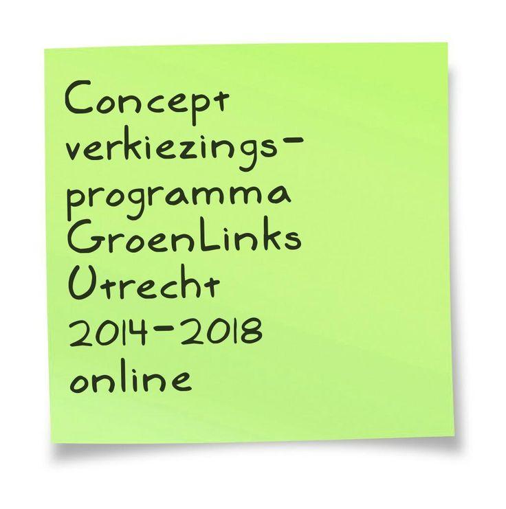 Concept verkiezingsprogramma GroenLinks Utrecht http://utrecht.groenlinks.nl/files/GroenLinks%20Utrecht%20concept%20verkiezingsprogramma%202014-2018_0.pdf