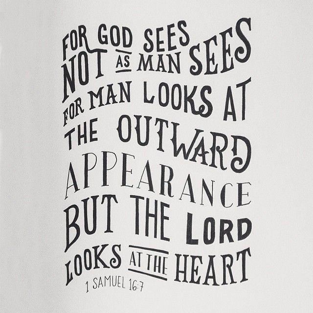 1 Samuel 16:7 the lord looks at the heart, todays lesson gave me a different and better perspective of life