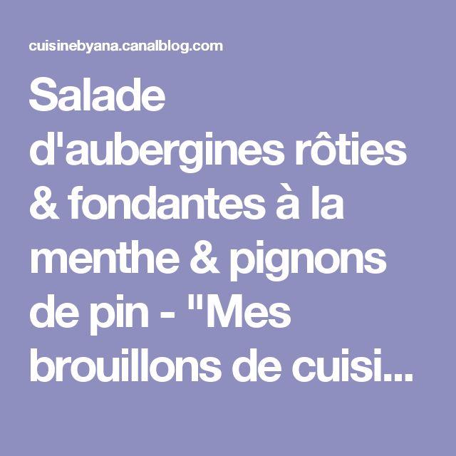 """Salade d'aubergines rôties & fondantes à la menthe & pignons de pin - """"Mes brouillons de cuisine !"""""""