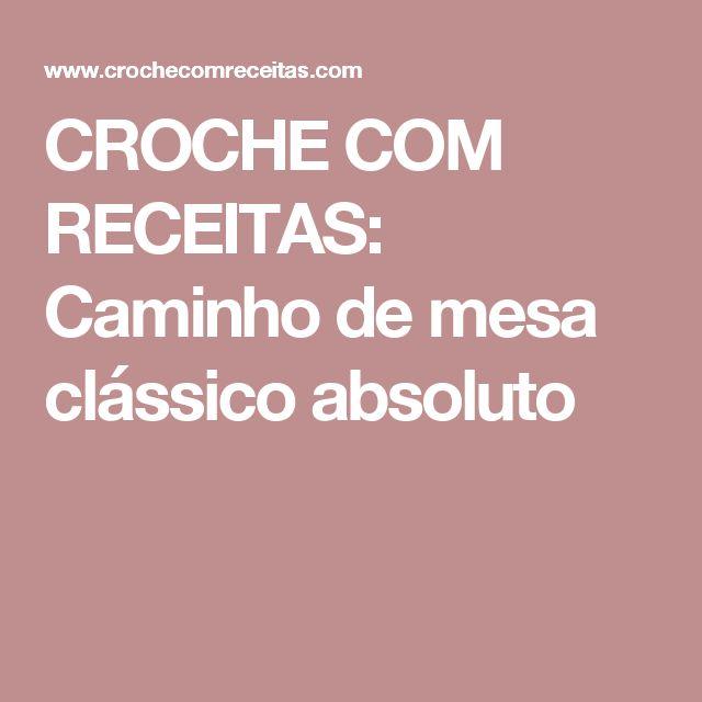 CROCHE COM RECEITAS: Caminho de mesa clássico absoluto