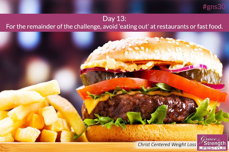 Day 13 - For the remainder of the challenge, avoid eating out at restaurants for fast food. - 30 Day New You Challenge