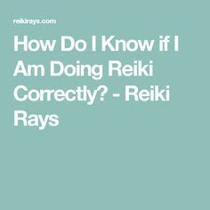 How Do I Know if I Am Doing Reiki Correctly? - Reiki Rays