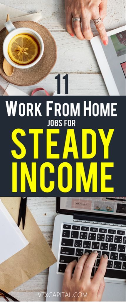 11 GREAT work from home jobs to make extra money. Earn a steady income from home.
