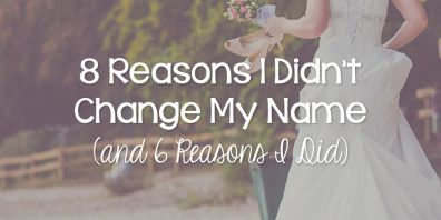 8 Reasons Why I Didn't Change My Last Name (and 6 Reasons I Did)