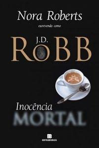 SEMPRE ROMÂNTICA!!: Inocência Mortal - J. D. Robb