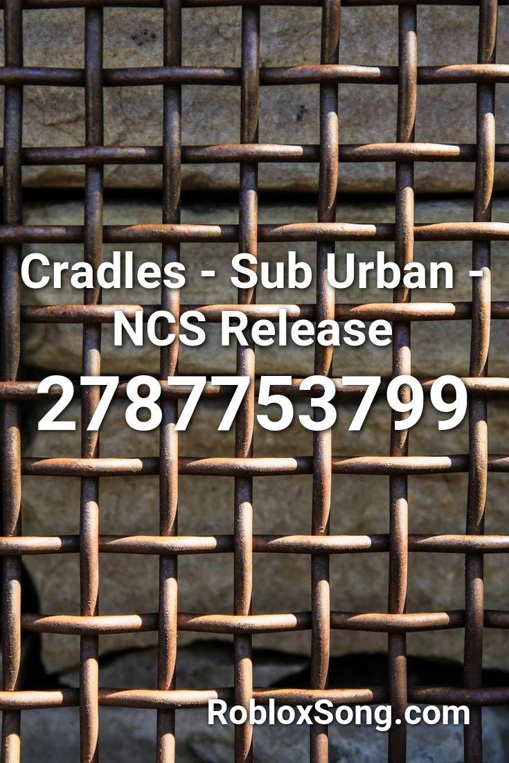 Cradles Sub Urban Ncs Release Roblox Id Roblox Music Codes