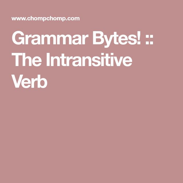 Grammar Bytes! :: The Intransitive Verb