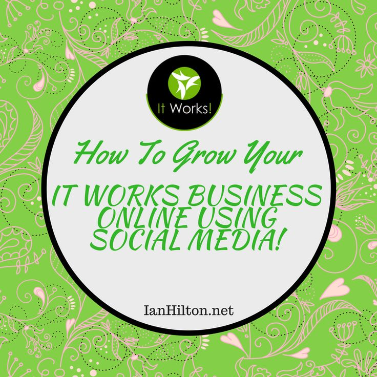 How To Grow Your It Works Global Business Online Using Social Media! #Itworks #Itworksglobal