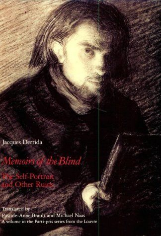 Jacques Derrida – Memoirs of the Blind: The Self-Portrait and Other Ruins