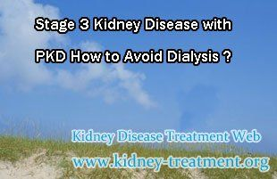 Stage 3 kidney disease with PKD how to avoid dialysis ? As we all know, Polycystic Kidney Disease is a kind of genetic kidney disease, with the disease goes worse, doctors will recommend dialysis to patient. However, for patients with stage 3 kidney disease they still have a chance to avoid dialysis.