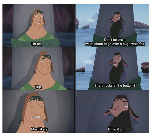 BOOOYAAAHAHA! Emperor's New Groove--in my opinion one of the most underrated disney movies of all time. Absolutely hilarious.