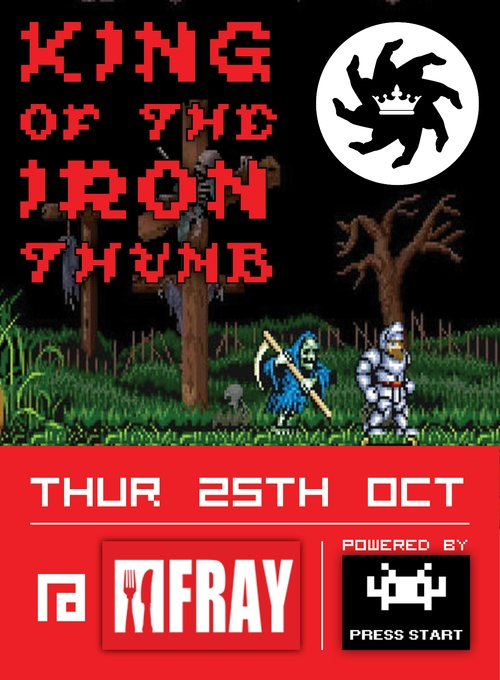 King of the Iron Thumb @ The Fray for Halloween Gaming, Food & Booze!    25th October   7pm   FREE!    We are going to set up loads of free to play game stations with the following games provided by the kind peeps at Press Start:        Mortal Kombat      Resident Evil      Doom      Ghouls & Ghosts      Zombie Ate My Neighbours      Bart's Nightmare      Luigi's Mansion      Splatterhouse      Dead Space 1 & 2      Silent Hill      Altered Beast      Twisted Metal      Clay fighter…